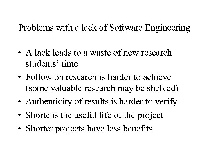 Problems with a lack of Software Engineering • A lack leads to a waste