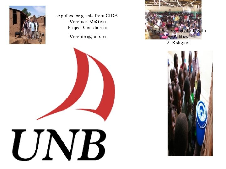 Applies for grants from CIDA Veronica Mc. Ginn Project Coordinator Veronica@unb. ca Does not