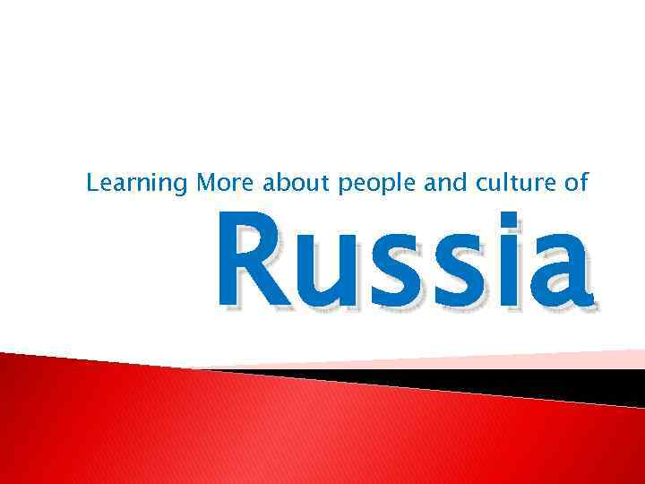 Learning More about people and culture of Russia
