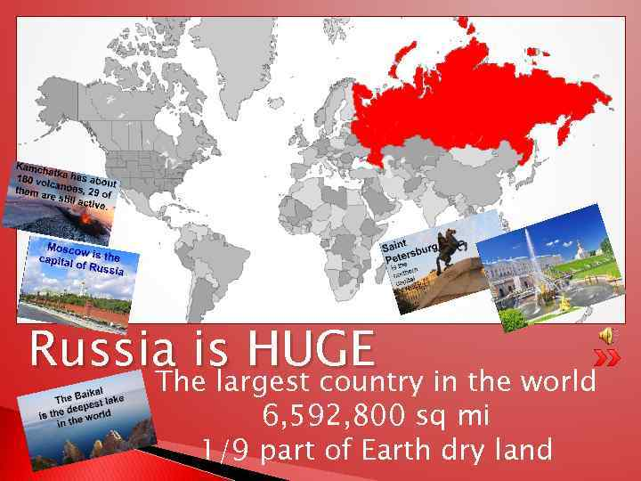 Russia is HUGE The largest country in the world 6, 592, 800 sq mi