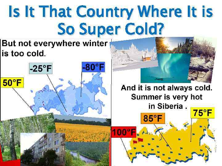Is It That Country Where It is So Super Cold?