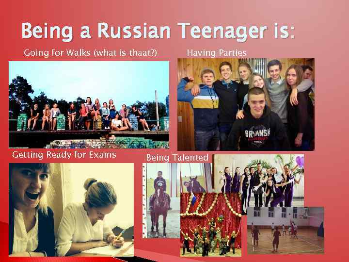 Being a Russian Teenager is: Going for Walks (what is thaat? ) Getting Ready