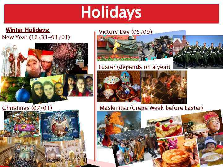 Holidays Winter Holidays: New Year (12/31 -01/01) Victory Day (05/09) Easter (depends on a