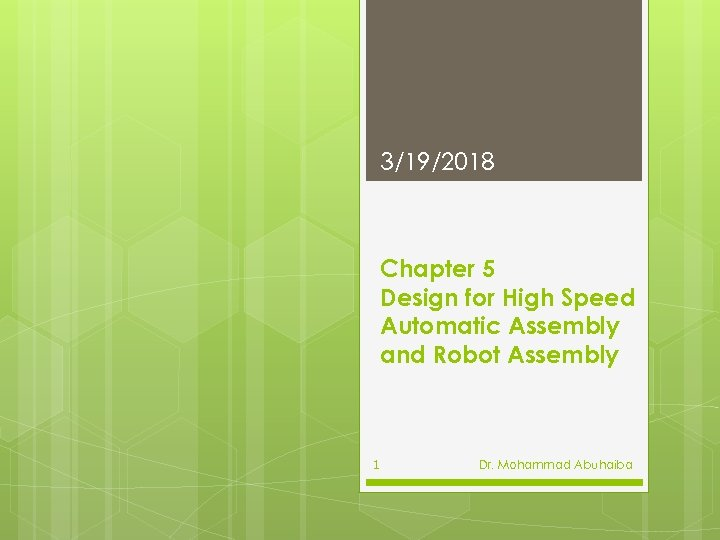 3/19/2018 Chapter 5 Design for High Speed Automatic Assembly and Robot Assembly 1 Dr.