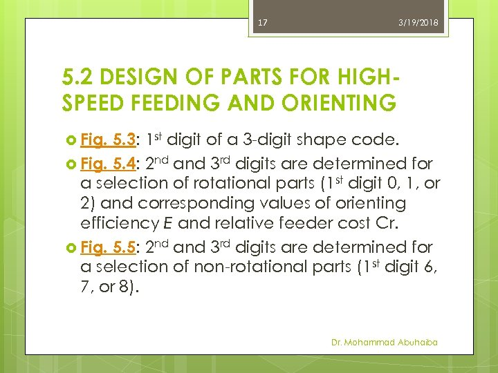 17 3/19/2018 5. 2 DESIGN OF PARTS FOR HIGHSPEED FEEDING AND ORIENTING Fig. 5.