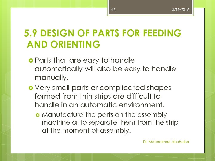 48 3/19/2018 5. 9 DESIGN OF PARTS FOR FEEDING AND ORIENTING Parts that are
