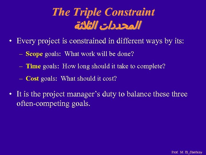 The Triple Constraint ﺍﻟﻤﺤﺪﺩﺍﺕ ﺍﻟﺜﻼﺛﺔ • Every project is constrained in different ways by