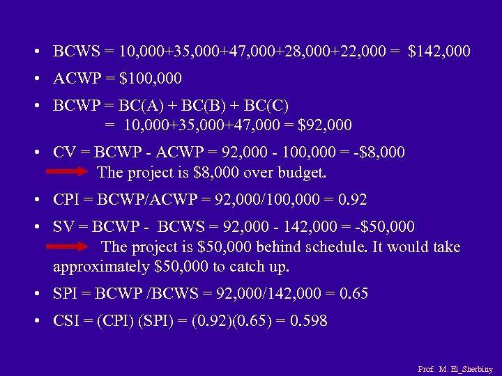 • BCWS = 10, 000+35, 000+47, 000+28, 000+22, 000 = $142, 000 •