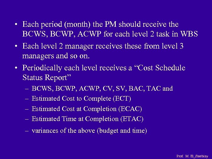 • Each period (month) the PM should receive the BCWS, BCWP, ACWP for