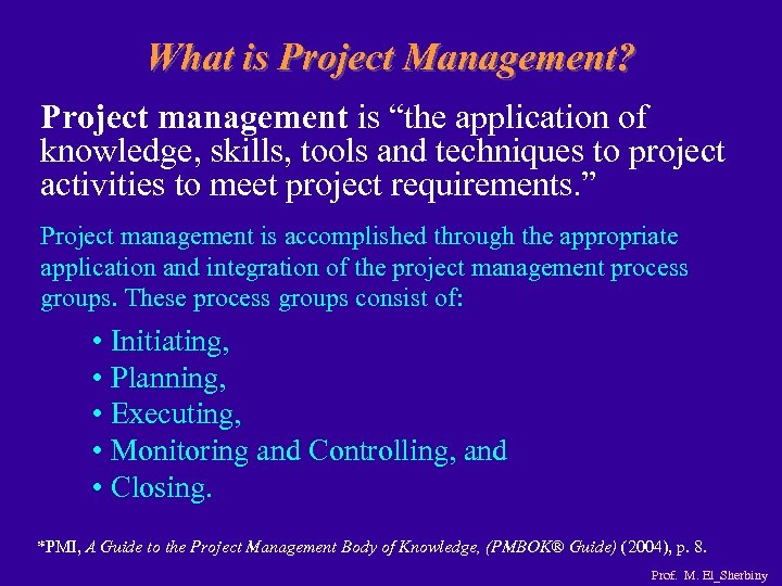 """What is Project Management? Project management is """"the application of knowledge, skills, tools and"""