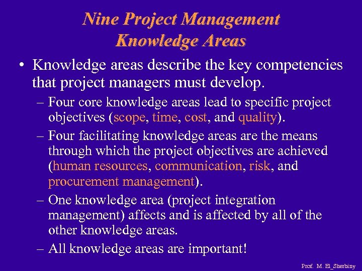 Nine Project Management Knowledge Areas • Knowledge areas describe the key competencies that project