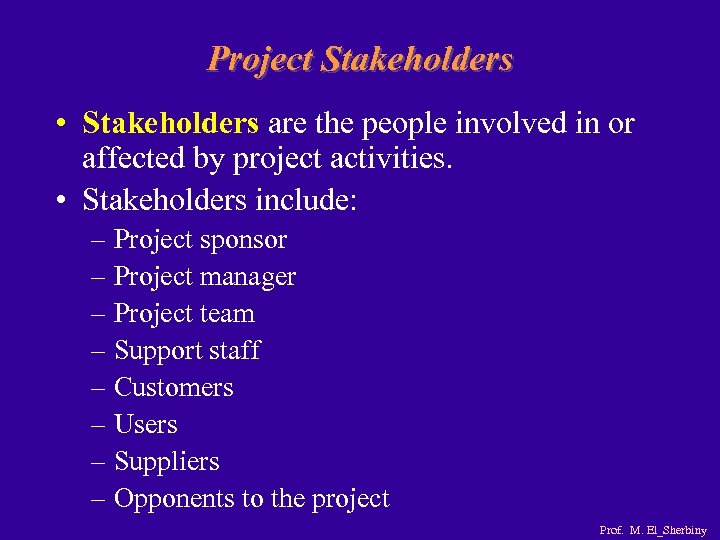 Project Stakeholders • Stakeholders are the people involved in or affected by project activities.