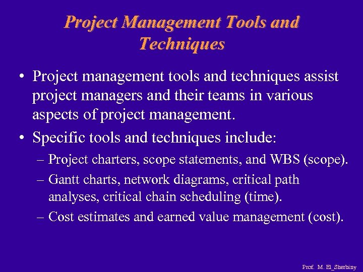Project Management Tools and Techniques • Project management tools and techniques assist project managers