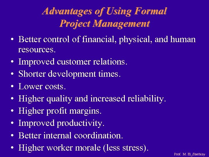 Advantages of Using Formal Project Management • Better control of financial, physical, and human