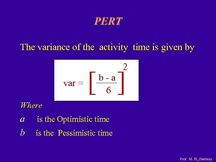 PERT The variance of the activity time is given by 2 var = [
