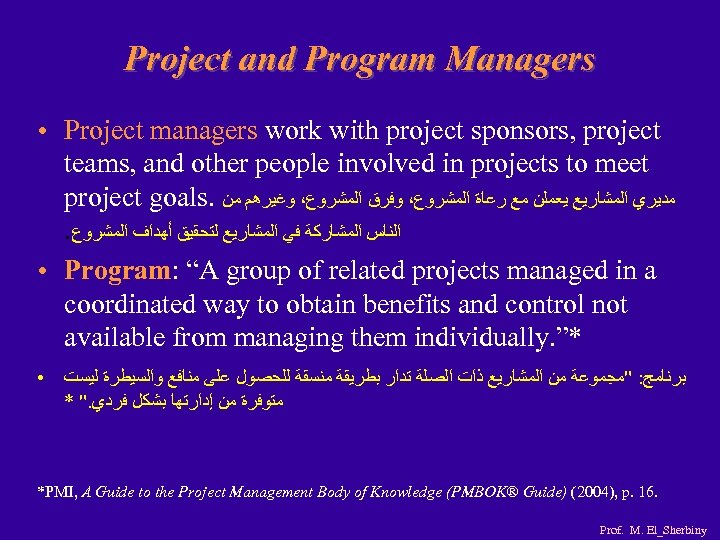 Project and Program Managers ● ● ● Project managers work with project sponsors, project