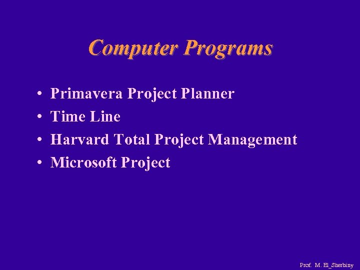 Computer Programs • • Primavera Project Planner Time Line Harvard Total Project Management Microsoft