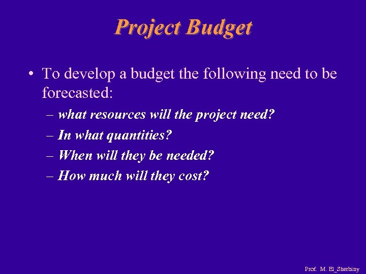 Project Budget • To develop a budget the following need to be forecasted: –