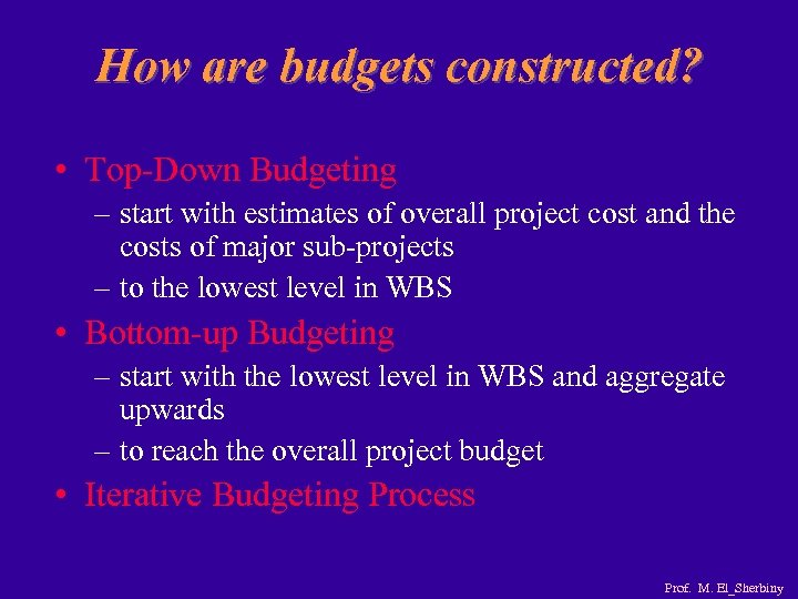 How are budgets constructed? • Top-Down Budgeting – start with estimates of overall project