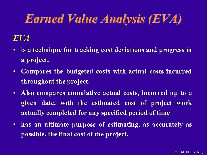 Earned Value Analysis (EVA) EVA • is a technique for tracking cost deviations and
