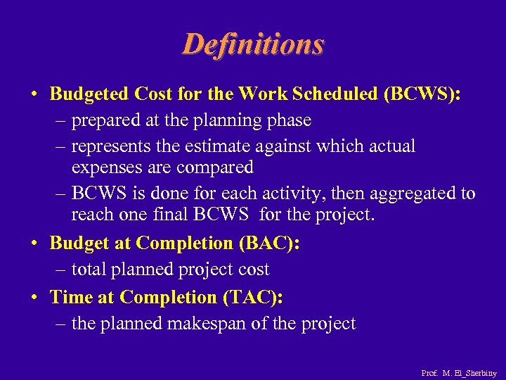 Definitions • Budgeted Cost for the Work Scheduled (BCWS): – prepared at the planning