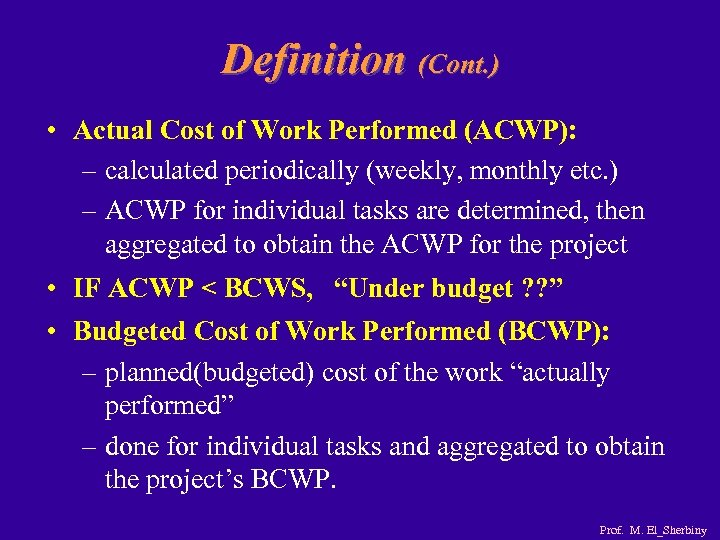 Definition (Cont. ) • Actual Cost of Work Performed (ACWP): – calculated periodically (weekly,