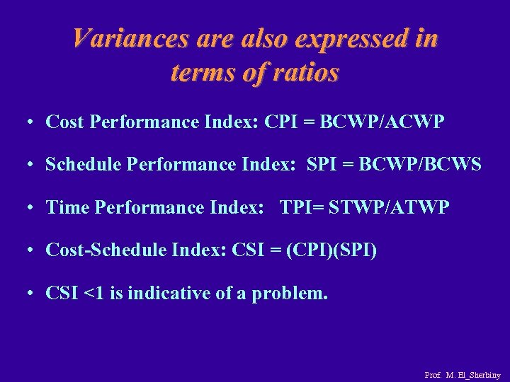Variances are also expressed in terms of ratios • Cost Performance Index: CPI =