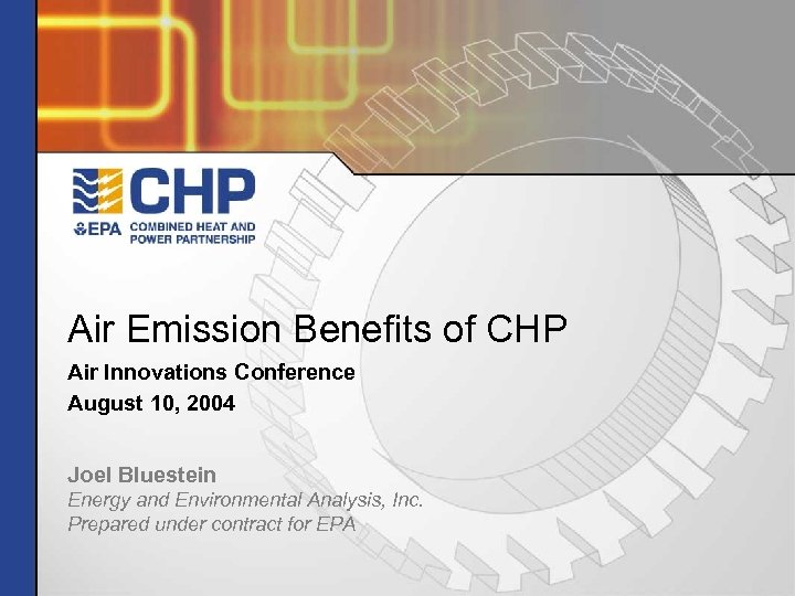 Air Emission Benefits of CHP Air Innovations Conference August 10, 2004 Joel Bluestein Energy