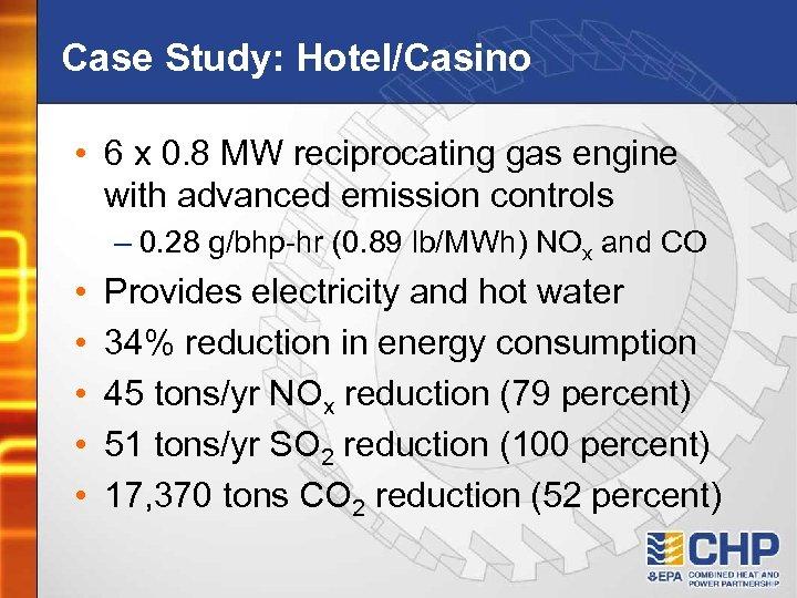 Case Study: Hotel/Casino • 6 x 0. 8 MW reciprocating gas engine with advanced