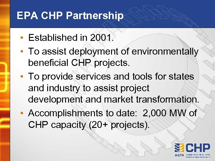 EPA CHP Partnership • Established in 2001. • To assist deployment of environmentally beneficial