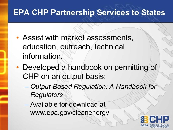 EPA CHP Partnership Services to States • Assist with market assessments, education, outreach, technical
