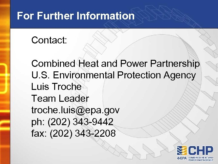 For Further Information Contact: Combined Heat and Power Partnership U. S. Environmental Protection Agency
