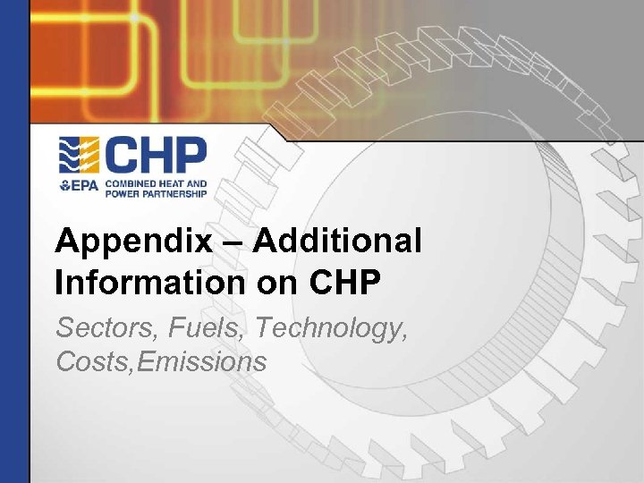 Appendix – Additional Information on CHP Sectors, Fuels, Technology, Costs, Emissions