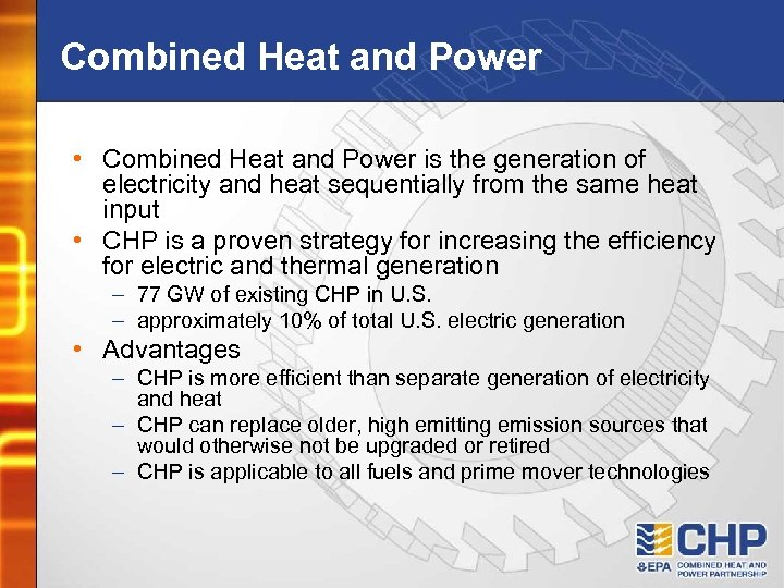 Combined Heat and Power • Combined Heat and Power is the generation of electricity