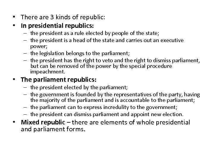 • There are 3 kinds of republic: • In presidential republics: – the