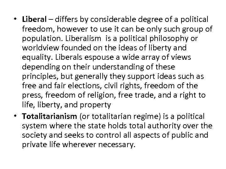 • Liberal – differs by considerable degree of a political freedom, however to