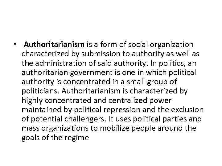 • Authoritarianism is a form of social organization characterized by submission to authority
