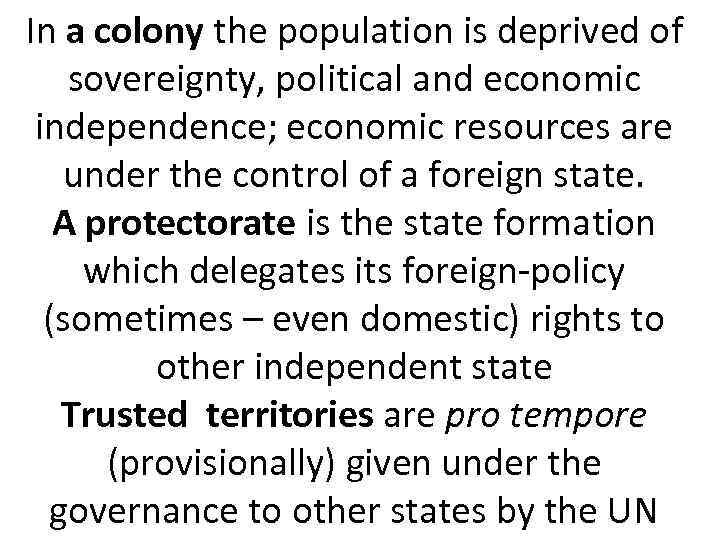 In a colony the population is deprived of sovereignty, political and economic independence; economic