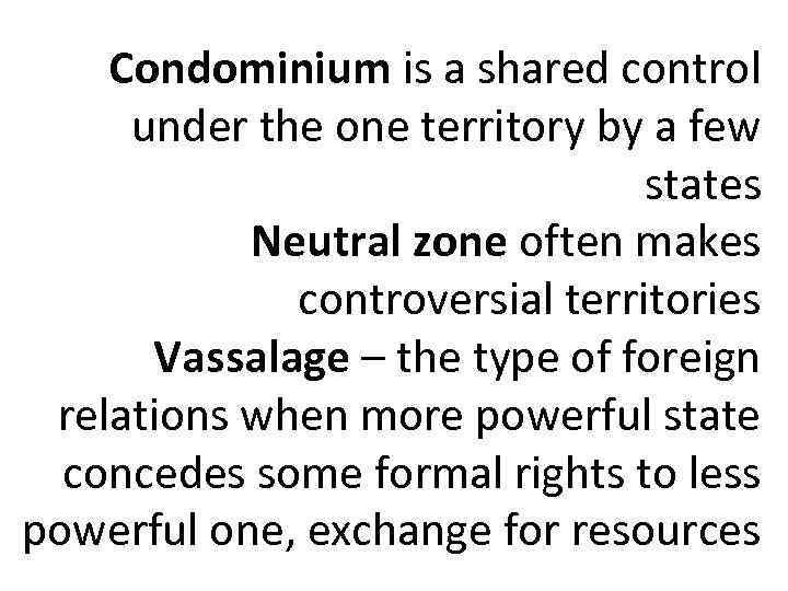Condominium is a shared control under the one territory by a few states Neutral