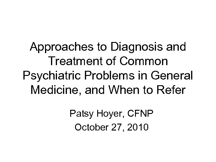 Approaches to Diagnosis and Treatment of Common Psychiatric Problems in General Medicine, and When