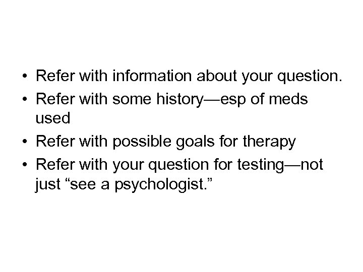 • Refer with information about your question. • Refer with some history—esp of