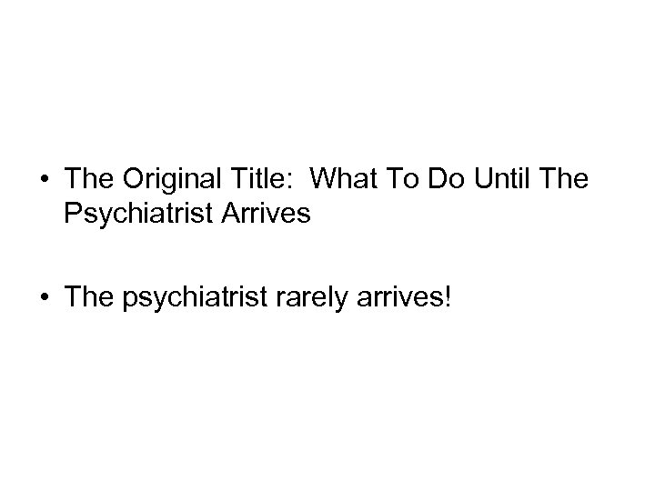• The Original Title: What To Do Until The Psychiatrist Arrives • The