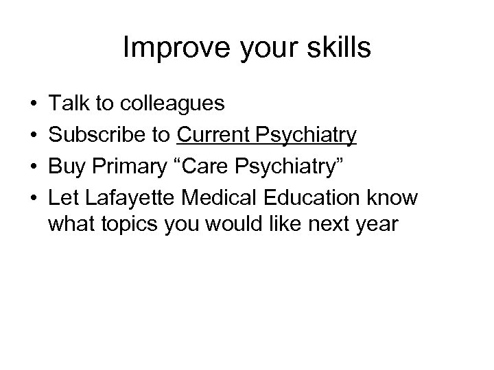 Improve your skills • • Talk to colleagues Subscribe to Current Psychiatry Buy Primary