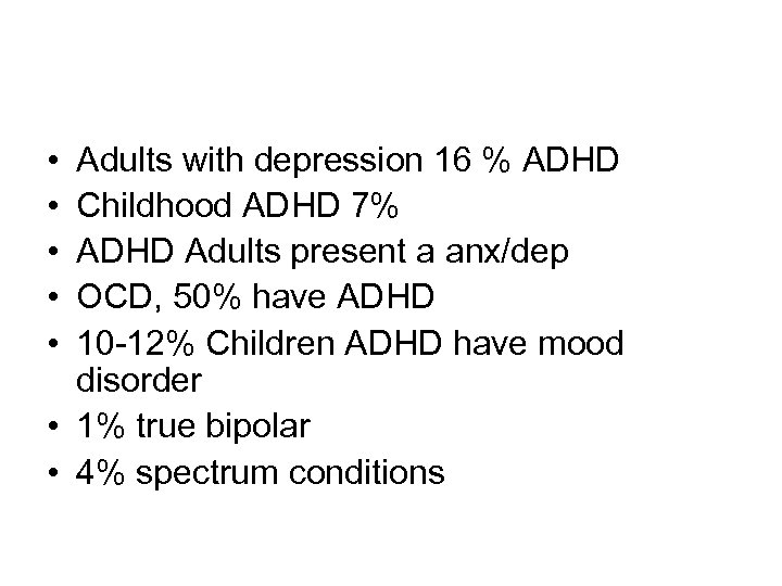 • • • Adults with depression 16 % ADHD Childhood ADHD 7% ADHD