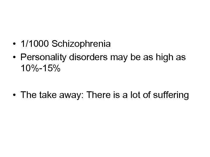 • 1/1000 Schizophrenia • Personality disorders may be as high as 10%-15% •