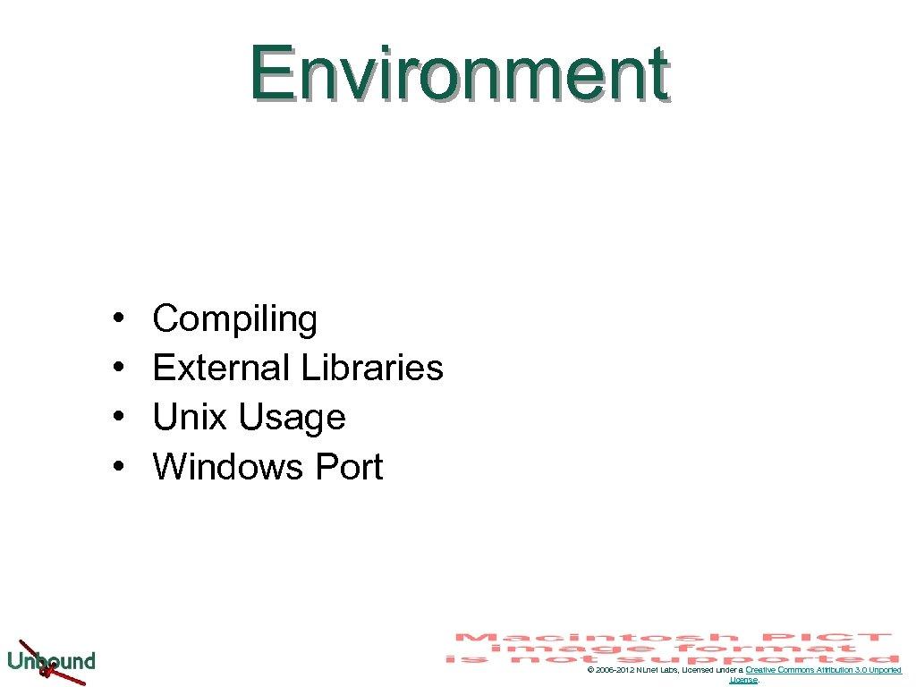 Environment • • Compiling External Libraries Unix Usage Windows Port © 2006 -2012 NLnet