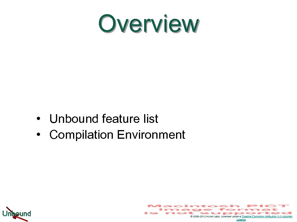 Overview • Unbound feature list • Compilation Environment © 2006 -2012 NLnet Labs, Licensed