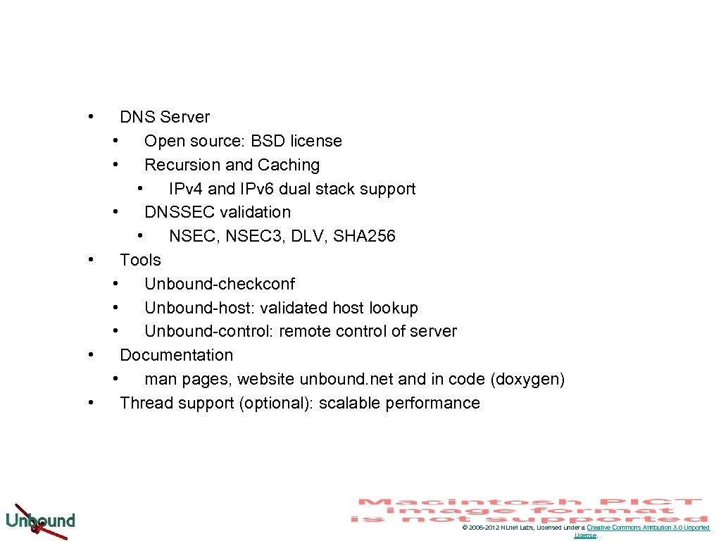 • • DNS Server • Open source: BSD license • Recursion and Caching