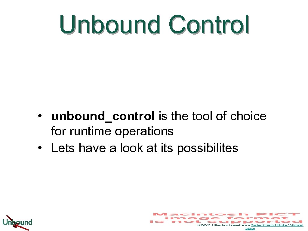 Unbound Control • unbound_control is the tool of choice for runtime operations • Lets