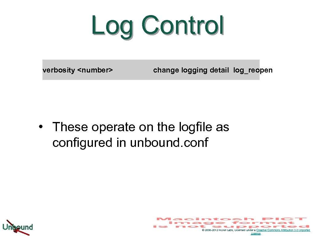 Log Control verbosity <number> change logging detail log_reopen • These operate on the logfile